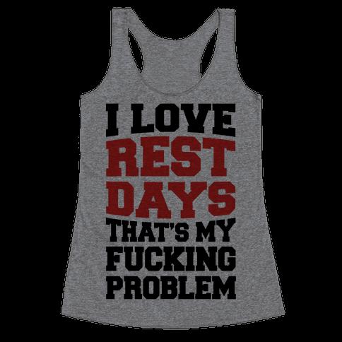 I Love Rest Days That's My F***ing Problem Racerback Tank Top
