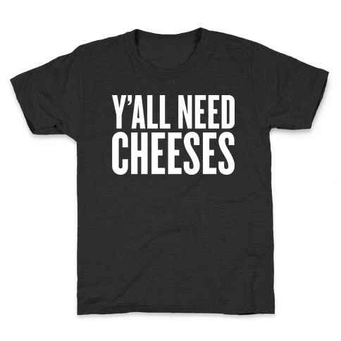 Y'all Need Cheeses Kids T-Shirt