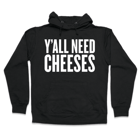Y'all Need Cheeses Hooded Sweatshirt