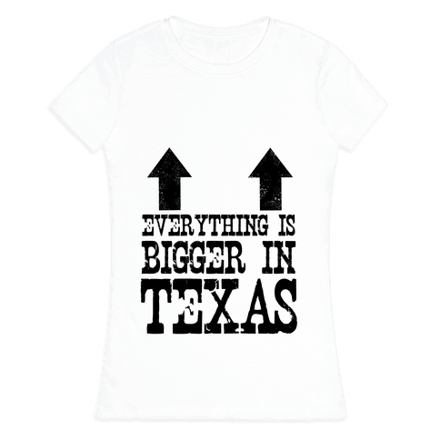 Everything is Bigger in Texas (Boobs) Womens T-Shirt