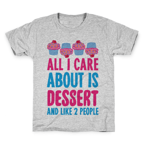 All I Care About Is Dessert And Like Two People Kids T-Shirt