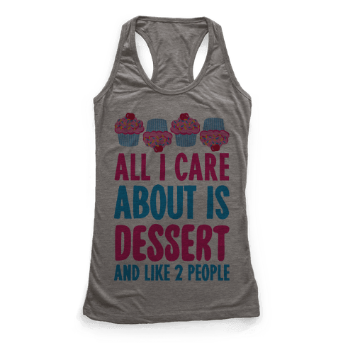 All I Care About Is Dessert And Like Two People Racerback Tank Top