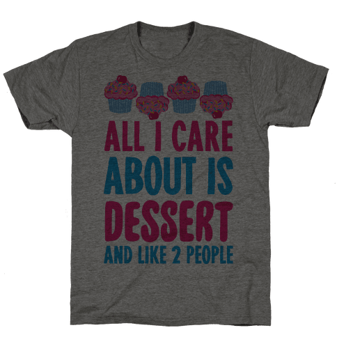 All I Care About Is Dessert And Like Two People Mens T-Shirt