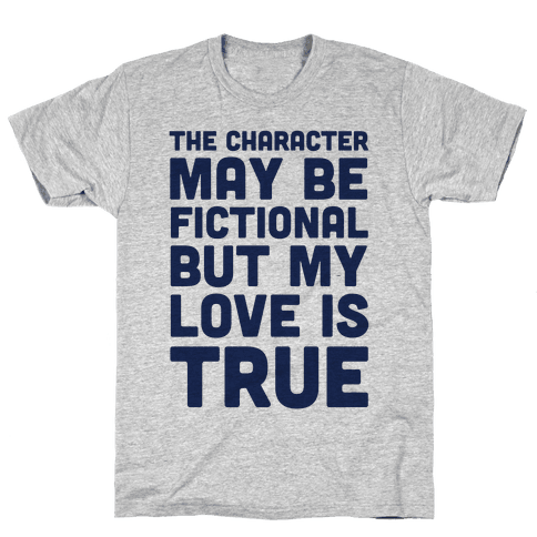 The Character May Be Fictional But My Love Is True Mens T-Shirt