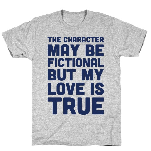 The Character May Be Fictional But My Love Is True T-Shirt