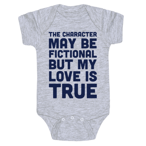The Character May Be Fictional But My Love Is True Baby Onesy