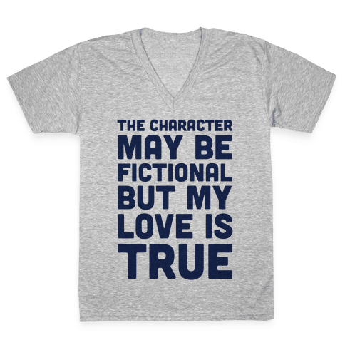 The Character May Be Fictional But My Love Is True V-Neck Tee Shirt