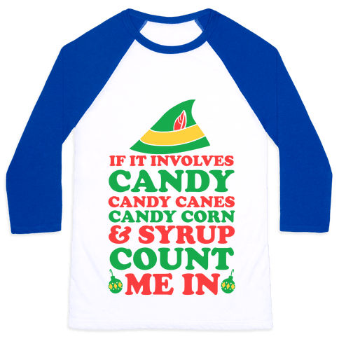 If It Involves Candy, Candy Canes, Candy Corns And Syrup Baseball Tee