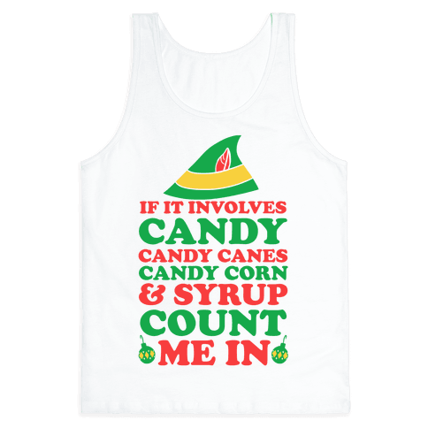 If It Involves Candy, Candy Canes, Candy Corns And Syrup Tank Top