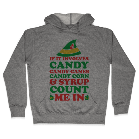 If It Involves Candy, Candy Canes, Candy Corns And Syrup Hooded Sweatshirt