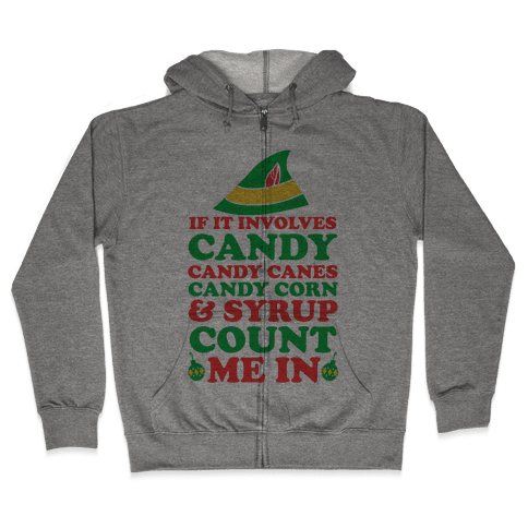 If It Involves Candy, Candy Canes, Candy Corns And Syrup Zip Hoodie