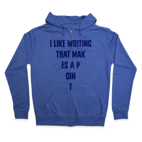 I Like Writing That Makes A Point Zip Hoodie
