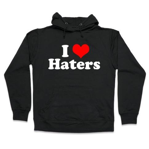 I Love Haters Hooded Sweatshirt
