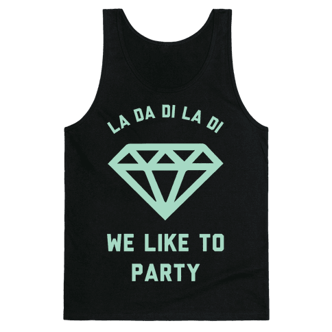 La Da Di La Di We Like to Party Tank Top