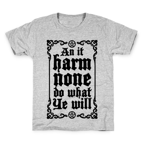 Wiccan Rede: An It Harm None Do What Ye Will Kids T-Shirt