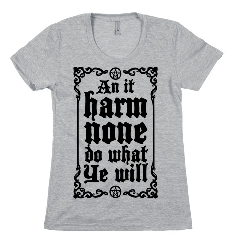 Wiccan Rede: An It Harm None Do What Ye Will Womens T-Shirt