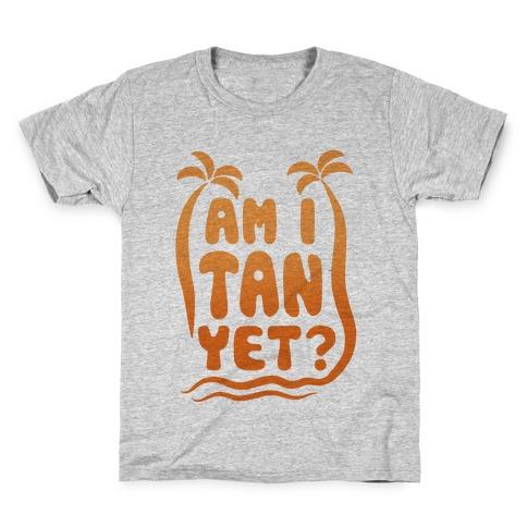 Am I Tan Yet? Kids T-Shirt