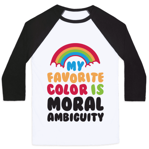 My Favorite Color Is Moral Ambiguity Baseball Tee