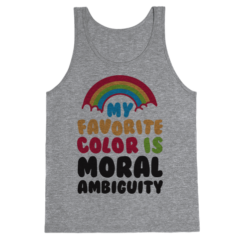 My Favorite Color Is Moral Ambiguity Tank Top