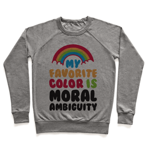 My Favorite Color Is Moral Ambiguity Pullover