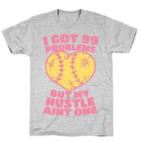 I Got 99 Problems But My Hustle Aint One T-Shirt