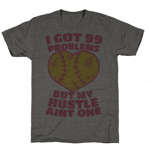 I Got 99 Problems But My Hustle Aint One Mens T-Shirt
