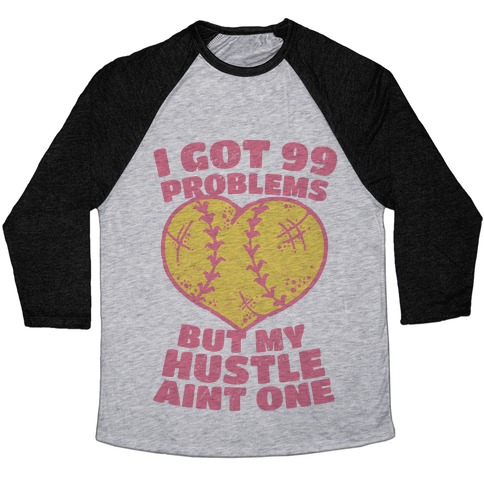 I Got 99 Problems But My Hustle Aint One Baseball Tee
