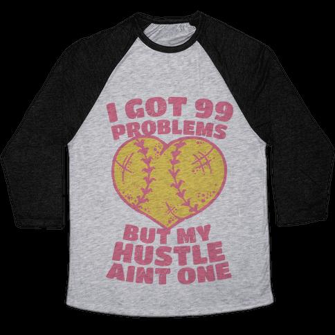 I Got 99 Problems But My Hustle Aint One Baseball Tee