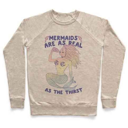 Mermaids Are As Real As The Thirst Pullover