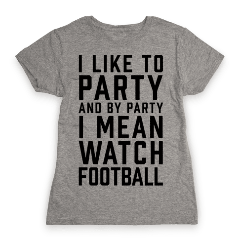 I Like To Party And By Party I Mean Watch Football Womens T-Shirt