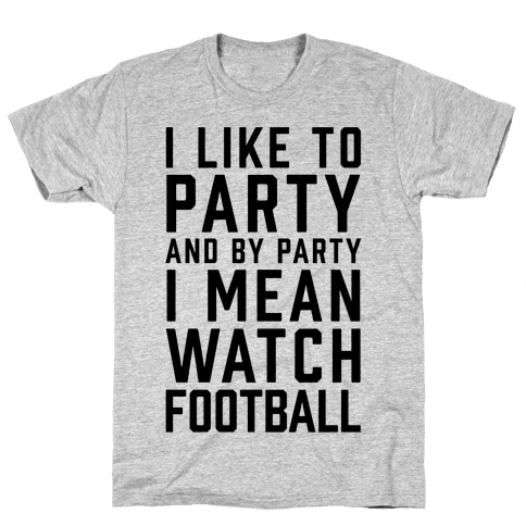 I Like To Party And By Party I Mean Watch Football Mens T-Shirt