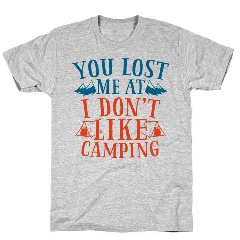 "You Lost Me at ""I Don't Like Camping"" Mens T-Shirt"