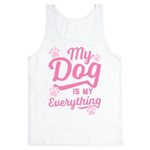 My Dog Is My Everything Tank Top