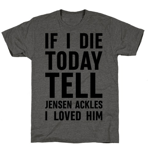 If I Die Today Tell Jensen Ackles I Loved Him T-Shirt