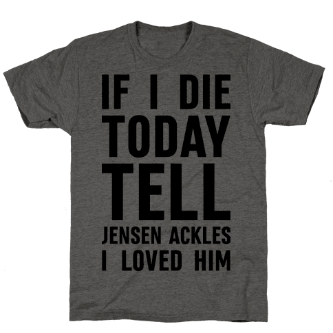 If I Die Today Tell Jensen Ackles I Loved Him Mens T-Shirt