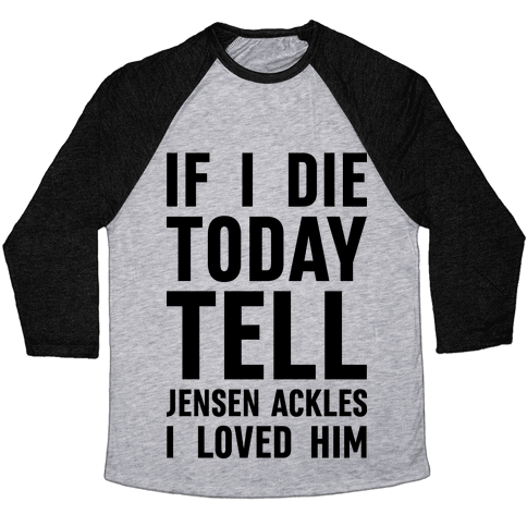 If I Die Today Tell Jensen Ackles I Loved Him Baseball Tee