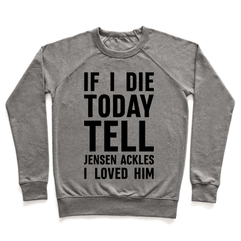 If I Die Today Tell Jensen Ackles I Loved Him Pullover