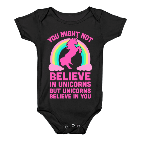 You Might Not Believe In Unicorns But Unicorns Believe In You Baby Onesy