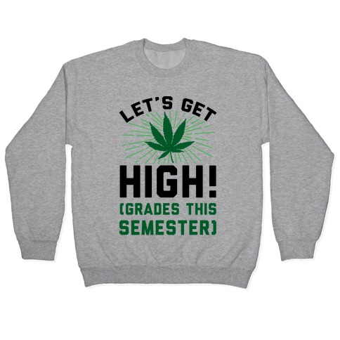 Let's Get High! (Grades This Semester) Pullover