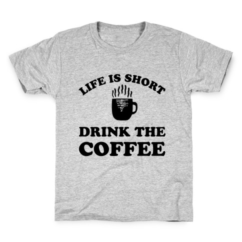 Life Is Short Drink The Coffee Kids T-Shirt