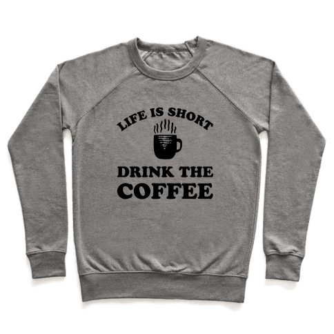 Life Is Short Drink The Coffee Pullover