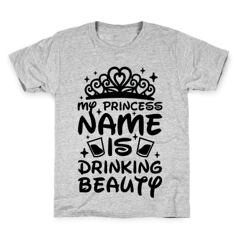 My Princess Name Is Drinking Beauty Kids T-Shirt