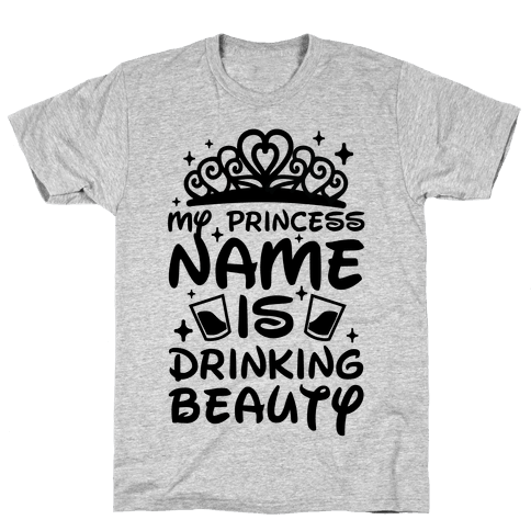 My Princess Name Is Drinking Beauty Mens/Unisex T-Shirt