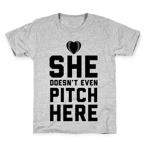 She Doesn't Even Pitch Here! Kids T-Shirt