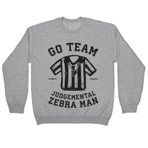 Go Team Judgemental Zebra Man Pullover