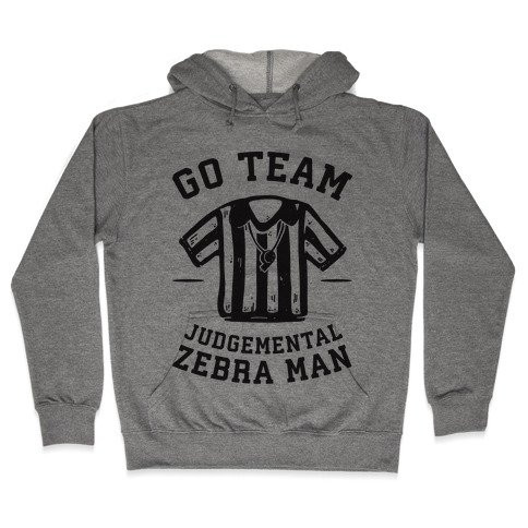 Go Team Judgemental Zebra Man Hooded Sweatshirt