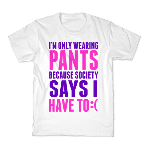 Only Wearing Pants Because... Kids T-Shirt
