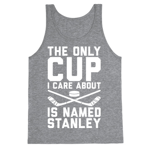 The Only Cup I Care About Is Named Stanley Tank Top
