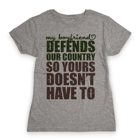 My Boyfriend Defends Our Country (So Yours Doesn't Have To) (Green) Womens T-Shirt