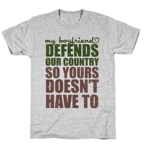 My Boyfriend Defends Our Country (So Yours Doesn't Have To) (Green) T-Shirt
